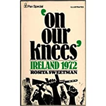 On Our Knees: Ireland 1972 (A Pan original)