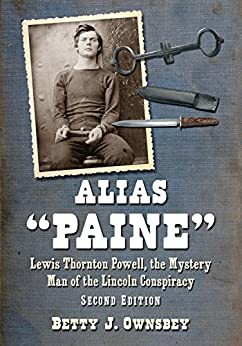 """Alias """"Paine"""": Lewis Thornton Powell, the Mystery Man of the Lincoln Conspiracy, 2d ed. by [Ownsbey, Betty J.]"""