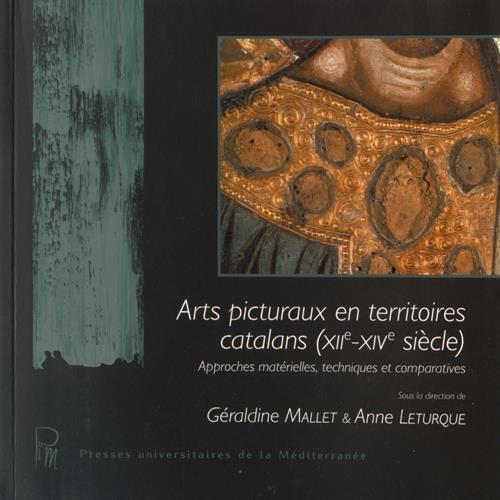 Arts picturaux en territoires catalans (XIIe-XIVe siècle) : Approches matérielles, techniques et comparatives