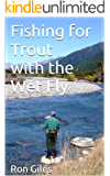 Fishing for Trout with the Wet Fly