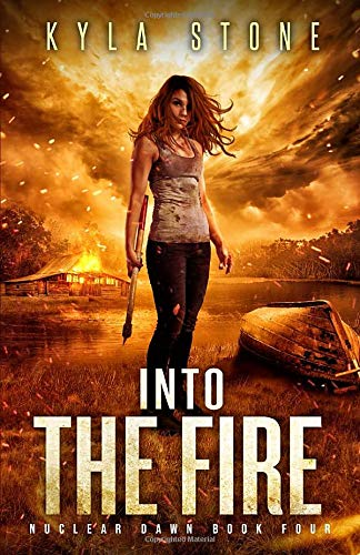 Into the Fire: A Post-Apocalyptic Survival Thriller (Nuclear Dawn, Band 4)