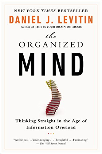 The Organized Mind: Thinking Straight in the Age of Information Overload by Daniel J. Levitin (3-Mar-2015) Paperback