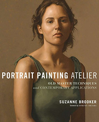 Portrait Painting Atelier: Old Masters Techniques and Contemporary Applications por Suzanne Brooker