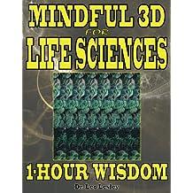 Mindful 3D for Life Sciences: 1-Hour Wisdom