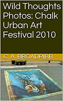 C. A. Broadribb - Wild Thoughts Photos: Chalk Urban Art Festival 2010