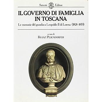 Il Governo Di Famiglia In Toscana. Le Memorie Del Granduca Leopoldo Ii Di Lorena (1824-1859)