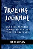 Trading Journal: Use This Trading Journal For Every Trade to Achieve Trading Success (Trading Psychology Made Easy)