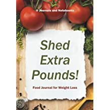 Shed Extra Pounds! Food Journal for Weight Loss