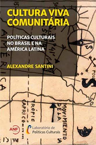 Cultura Viva Comunitária: Políticas Culturais no Brasil e na América Latina (Portuguese Edition)