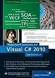 Professionell entwickeln mit Visual C# 2010: Das Praxisbuch. Alle Phasen vom Entwurf bis zum Deployment (Galileo Computing)