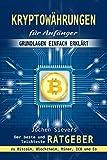Kryptowährungen für Anfänger: Grundlagen einfach erklärt - Der beste und leichteste Ratgeber zu Bitcoin, Blockchain, Miner, ICO und Co