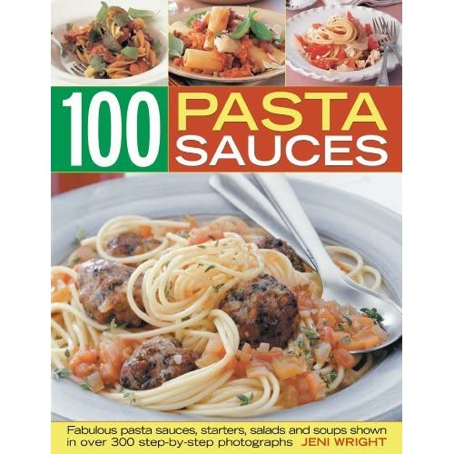 Pasta Sauces: Fabulous Pasta Sauces, Starters, Salads and Soups by Jeni Wright (2010-11-08)