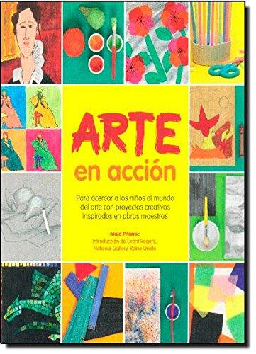 Arte en acción: Para acercar a los niños al mundo del arte con proyectos creativos inspirados en obras maestras por Maja Pitamic