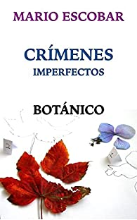 Crímenes Imperfectos: Botánico par Mario Escobar