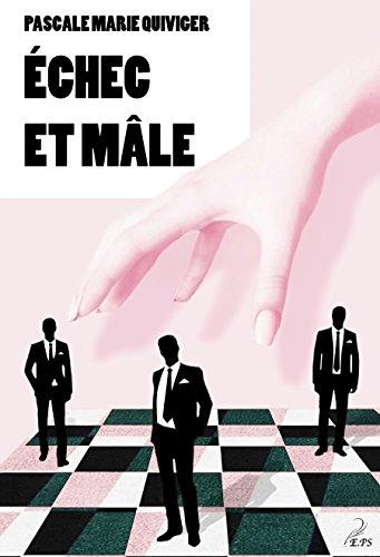 Echec et mâle: Un roman déjanté sur les relations hommes femmes par Pascale Marie Quiviger