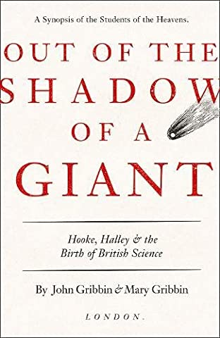 Out of the Shadow of a Giant: Hooke, Halley and the Birth of British Science (Giants Geist)