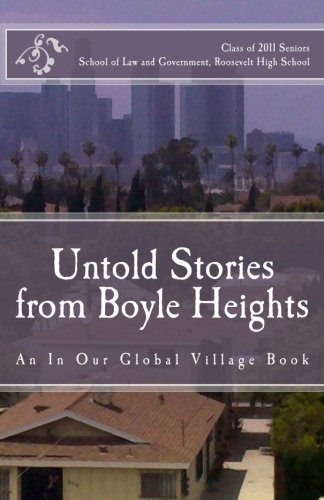 Untold Stories from Boyle Heights: An In Our Global Village Book by Class of 2011 Seniors, School of Law & Government at Roosevelt High School (2011-05-31) par School of Law & Government at Roosevelt High School Class of 2011 Seniors