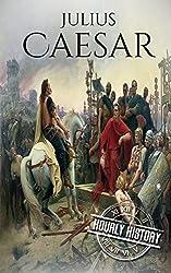 Julius Caesar: A Life From Beginning to End (Gallic Wars, Ancient Rome, Civil War, Roman Empire, Augustus Caesar, Cleopatra, Plutarch, Pompey, Suetonius) (Military Biographies Book 3)