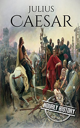 Julius Caesar: A Life From Beginning to End (Gallic Wars, Ancient Rome, Civil War, Roman Empire, Augustus Caesar, Cleopatra, Plutarch, Pompey, Suetonius) (One Hour History Military Generals Book 4)