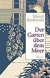 Der Garten über dem Meer: Roman von Mercè Rodoreda
