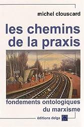 Les chemins de la praxis : Fondements ontologiques du marxisme