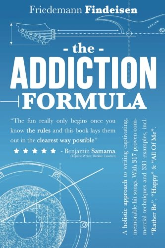 """The Addiction Formula: A Holistic Approach to Writing Captivating, Memorable Hit Songs. With 317 Proven Commercial Techniques & 331 Examples, incl ... """"Happy"""" & """"All Of Me"""" (Holistic Songwriting)"""