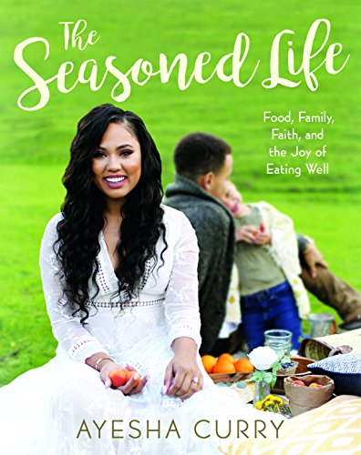 The Seasoned Life: Food, Family, Faith, and the Joy of Eating Well (Food For Life Baking Company)