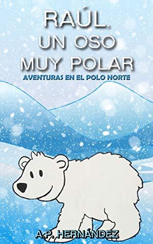 Raúl, un oso muy polar: Aventuras en el Polo Norte (Explora el ...