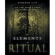 The Elements of Ritual: Air, Fire, Water and Earth in the Wiccan Circle