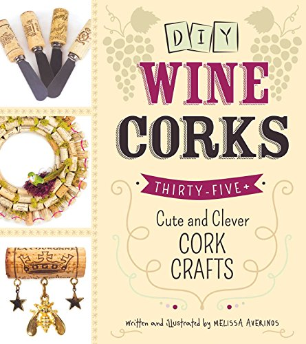DIY Wine Corks: 35+ Cute and Clever Cork Crafts (English Edition)