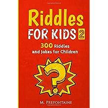 Riddles For Kids 2: Over 300 Riddles And Jokes For Children
