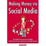 Making Money via Social Media: How to Make Extra Income via Social Media. Youtube Product Reviews & Non-Expert Social Media Consulting (English Edition)