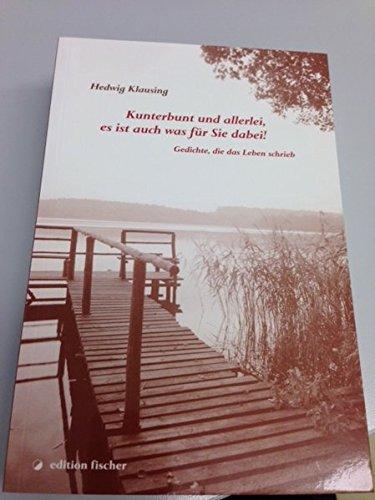 Kunterbunt und allerlei, es ist auch was für Sie dabei: Gedichte, die das Leben schrieb (edition fischer)