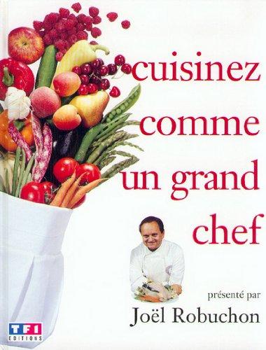 CUISINEZ COMME UN GRAND CHEF. Tome 1 par Joël Robuchon