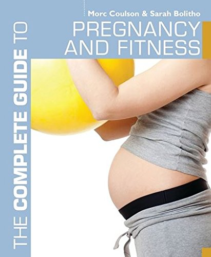 The Complete Guide to Pregnancy and Fitness (Complete Guides)