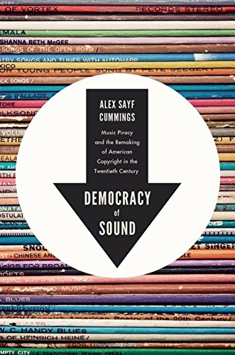 democracy-of-sound-music-piracy-and-the-remaking-of-american-copyright-in-the-twentieth-century