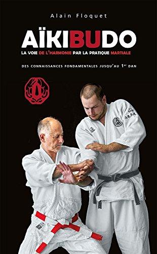 Aïkibudo : La voie de l'harmonie par la pratique martiale, connaissances fondamentales niveau 1er dan