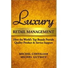 [(Luxury Retail Management : How the World's Top Brands Provide Quality Product & Service Support)] [By (author) Michel Chevalier ] published on (March, 2012)