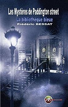 Les Mystères De Paddington Street: La Bibliothèque Bleue (atlantéïs) por Frédéric Bessat