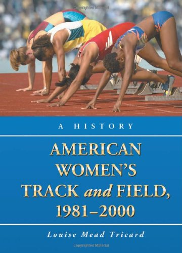 American Women's Track and Field, 1981-2000: A History por Louise Mead Tricard