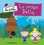 La oruga Betty (El pequeño reino de Ben y Holly. Primeras lecturas)