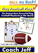 Flag Football Plays – The Easiest Most Powerful Flag Football Playbook In The World! (English Edition)