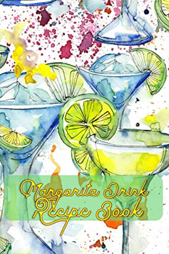 Margarita Drink Recipe Book: Blank Mixed Drinks Recipe and Cocktail Notebook Journal, Tasting Notes, Mixology Book