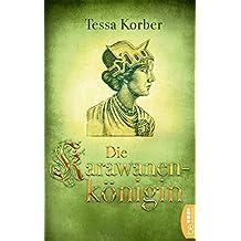 Die Karawanenkönigin: Historischer Roman