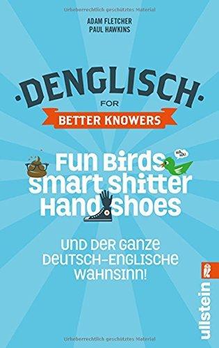 Denglisch for Better Knowers: Zweisprachiges Wendebuch Deutsch/ Englisch: Fun Birds, Smart Shitters,: Written by Adam Fletcher, 2014 Edition, Publisher: Ullstein Taschenbuchvlg. [Paperback]