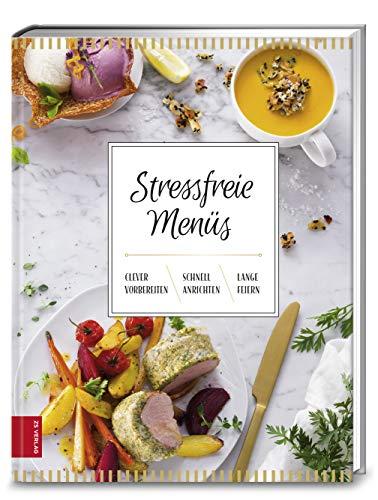 Stressfreie Menüs: clever vorbereiten - schnell anrichten - lange feiern