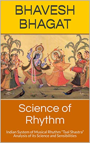 """Science of Rhythm: Indian System of Musical Rhythm """"Taal Shastra""""  Analysis of its Science and Sensibilities (Naad Yoga Book 1) (English Edition)"""
