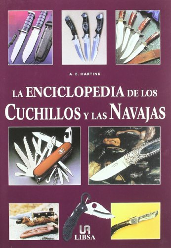 La Enciclopedia De Los Cuchillos Y Las Navajas/ Encyclopedia of Knives por A. E. Hartink