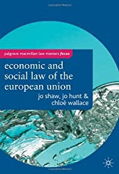 The Economic and Social Law of the European Union (Palgrave Macmillan Law Masters): Written by Jo Shaw, 2007 Edition, Publisher: Palgrave Macmillan [Paperback]