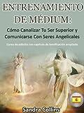 Entrenamiento para Médiums: Cómo Canalizar Tu Ser Superior y Comunicarse Con Seres Angelicales (Spanish Edition)